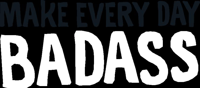 https://fuzzystacoshop.com/wp-content/uploads/2021/07/make-every-day-badass.png